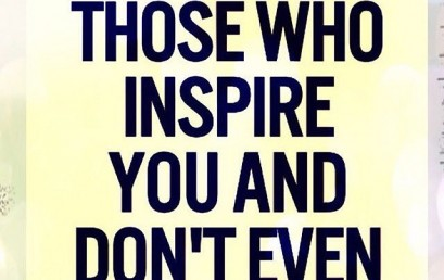 You can inspire people around you simply being being yourself. Even if you don't know it at the time, the people whose lives you change for the better will always know.